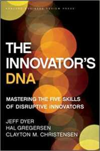 The Innovator's DNA: Mastering the Five Skills of Disruptive Innovatorsby Jeff Dyer, Hal Gendersen and Clayton M. Christensen_Get Elastic