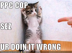 PPC Cop Sez Ur Doin It Wrong