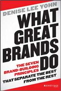 What Great Brands Do: The Seven Brand-Building Principles that Separate the Best from the Rest by Denise Lee Yoh_Get Elastic